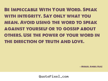 Love quote - Be impeccable with your word. speak with integrity...