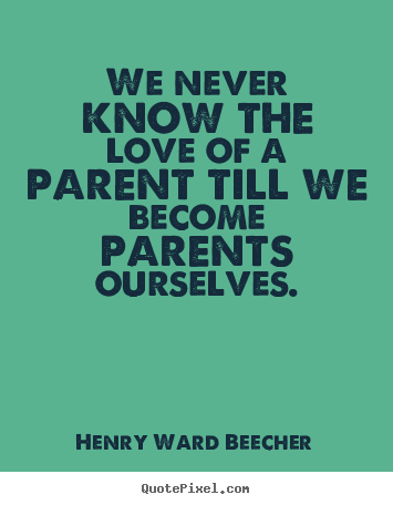 Love quotes - We never know the love of a parent till we become ...