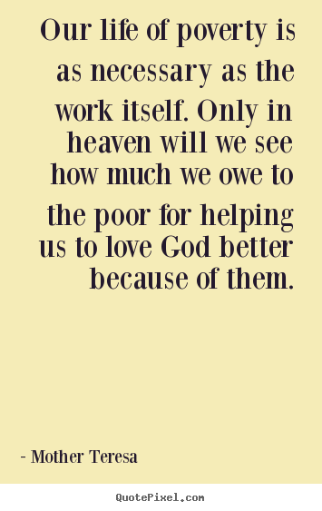 Quotes About A Mother's Love Beauteous Mother Teresa Picture Sayings  Our Life Of Poverty Is As