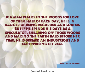 Henry David Thoreau picture quotes - If a man walks in the woods for love of them half of each.. - Love quote