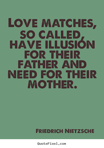 Love quote - Love matches, so called, have illusion for their..