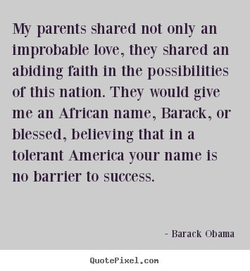 Barack Obama picture quotes - My parents shared not only an improbable love, they shared an abiding.. - Love quotes