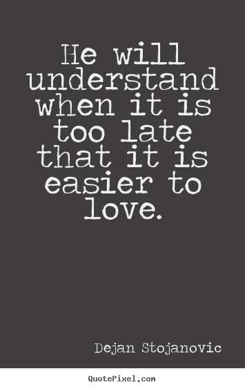 Late Quotes Cool Design Picture Quotes About Love  He Will Understand When It Is