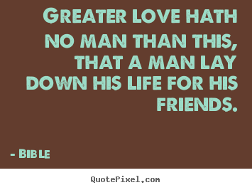 quote about love greater love hath no man than this