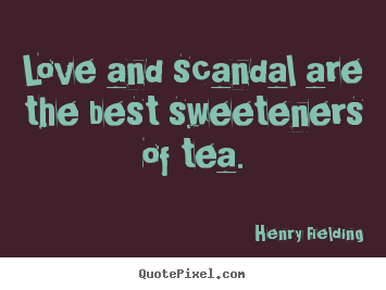 Love quotes - Love and scandal are the best sweeteners..