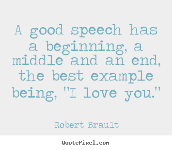 A Good Quotes About Love : Create picture quotes about love - A good speech has a beginning, a ...