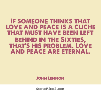 Love sayings - If someone thinks that love and peace is..