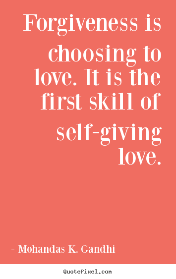 How to design picture quotes about love - Forgiveness is choosing to love. it is the first skill..