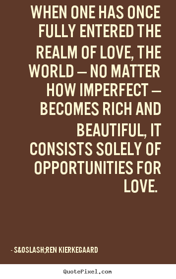Imperfect Love Quotes Enchanting Love Quotes  When One Has Once Fully Entered The Realm Of Love