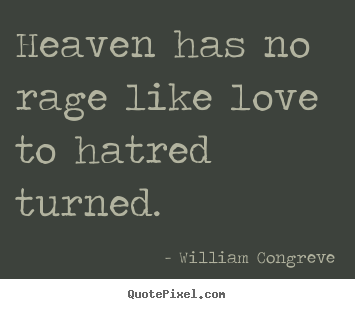 Heaven Has No Rage Like Love To Hatred Turned William Congreve Top Love Quotes