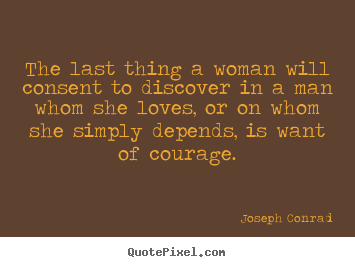 The last thing a woman will consent to discover.. Joseph Conrad greatest love quotes