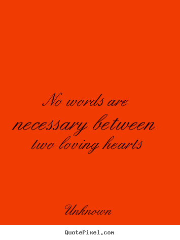 Make custom picture quotes about love - No words are necessary between two loving hearts