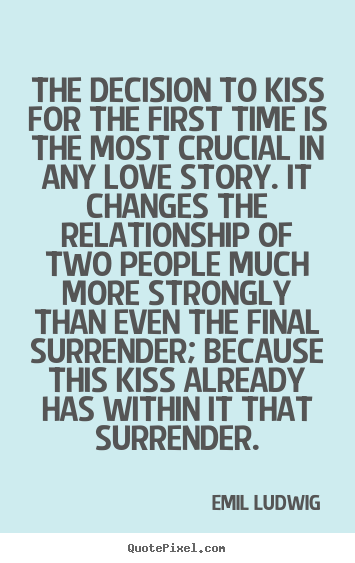 Quotes about love - The decision to kiss for the first time is the most crucial in any..
