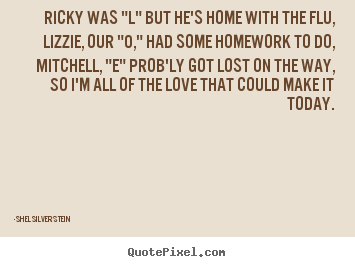 "Quote about love - Ricky was ""l"" but he's home with the flu,lizzie,.."