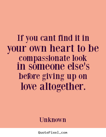 Create Graphic Picture Quote About Love   If You Cant Find It In Your Own  Heart