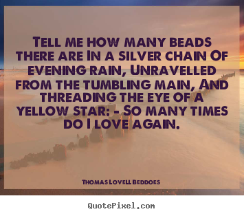 Thomas Lovell Beddoes picture quotes - Tell me how many beads there are in a silver.. - Love quote