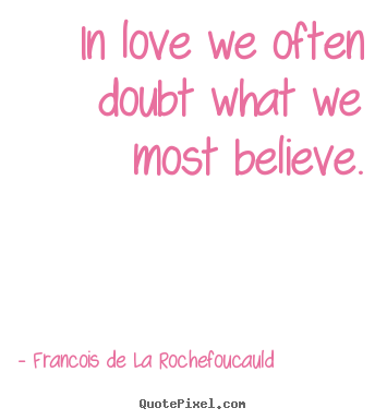 Love quote - In love we often doubt what we most believe.