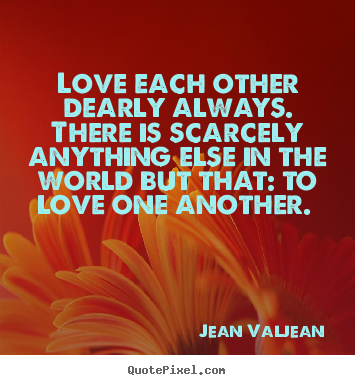 Etonnant Love Each Other Dearly Always. There Is Scarcely Anything Else In The.. Jean