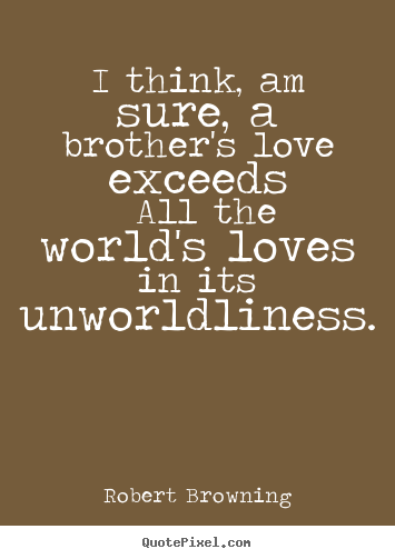 quotes about love i think am sure a brothers love exceeds all the