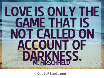 love quote love is only the game that is not called on