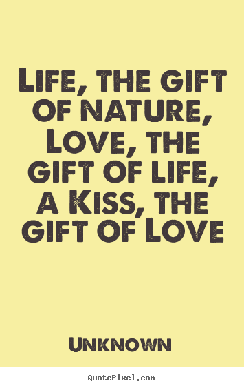 Quoteslove is a gift quote quotes about receiving unexpected gifts quotes about love life the gift of nature love the gift of quotes negle Choice Image