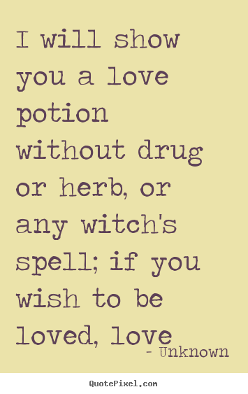 Love Spell Quotes Fascinating I Will Show You A Love Potion Without Drug Or  Herb.