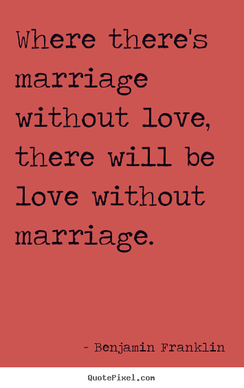 Love quote - Where there's marriage without love, there will be love without..