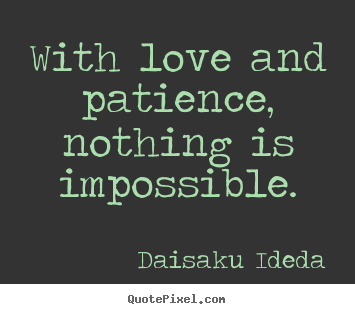 Make picture quote about love - With love and patience, nothing is impossible.