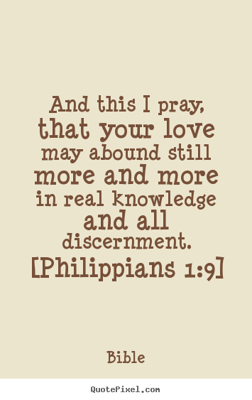 Bible picture quotes - And this i pray, that your love may abound still more and more in real.. - Love quote