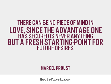 Design custom photo quotes about love - There can be no piece of mind in love, since the advantage one has secured..