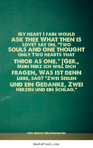 "Love quotes - My heart i fain would ask thee what then is love? say on. ""two.."