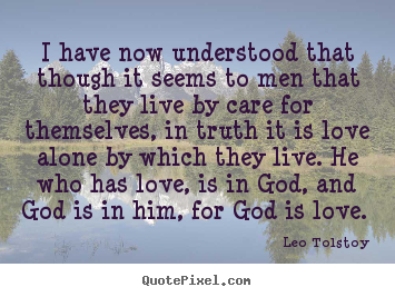 Quotes about love - I have now understood that though it seems to men..