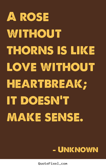 How to design picture quotes about love - A rose without thorns is like love without heartbreak;..