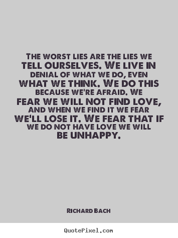 Richard Bach picture quotes - The worst lies are the lies we tell ourselves. we live in.. - Love quotes