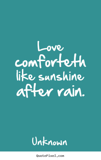 Unknown picture quotes - Love comforteth like sunshine after rain. - Love quote