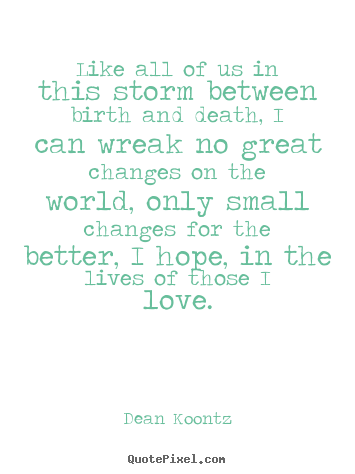 Like all of us in this storm between birth.. Dean Koontz popular love quotes
