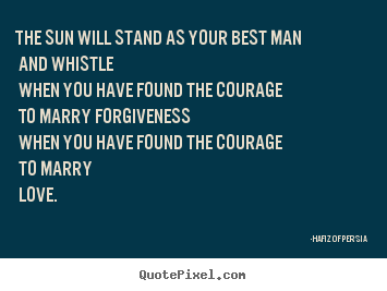 Love sayings - The sun will stand as your best man and whistle when you have..