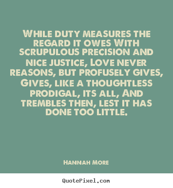Quotes about love - While duty measures the regard it owes with..