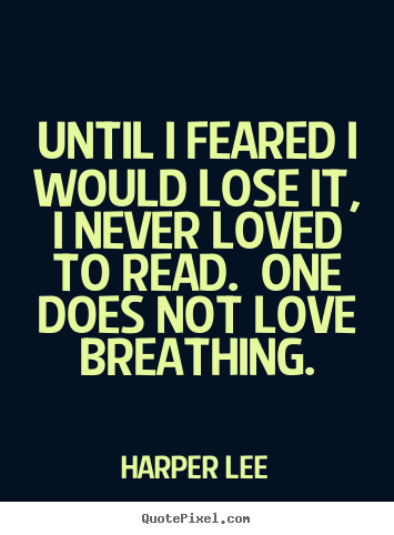 Harper Lee photo quote - Until i feared i would lose it, i never loved.. - Love quote
