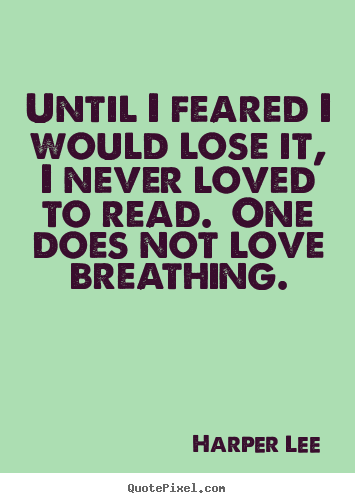 Love quotes - Until i feared i would lose it, i never loved to read. one..