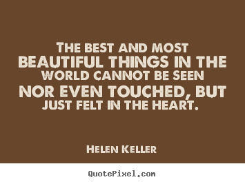 Love quotes - The best and most beautiful things in the world cannot be seen nor..