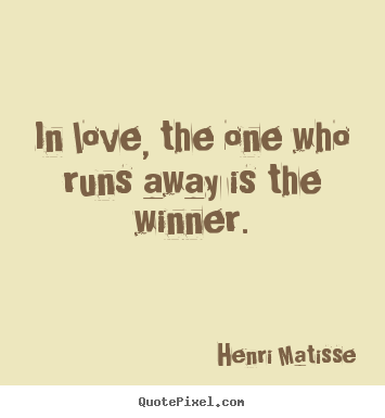 Henri Matisse picture quotes - In love, the one who runs away is the winner. - Love quotes