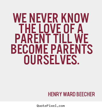 Love quotes - We never know the love of a parent till we become parents..