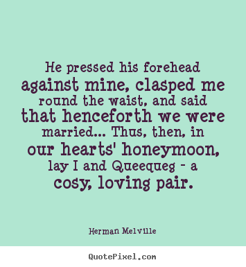 Quote about love - He pressed his forehead against mine, clasped me round the waist,..