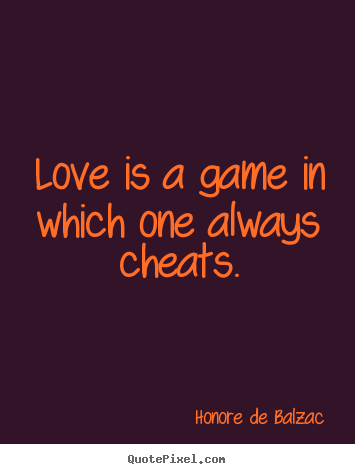 Diy poster quote about love - Love is a game in which one always cheats.