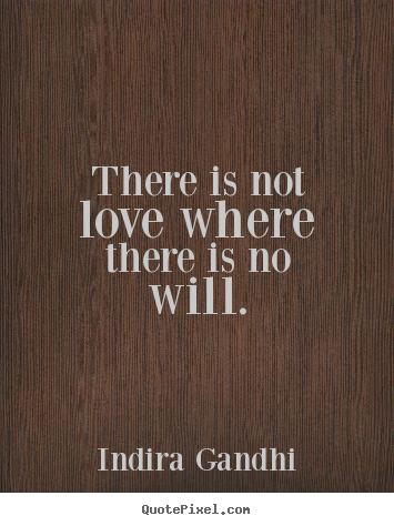 love quote there is not love where there is no will
