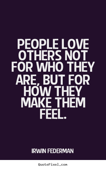 Love quotes - People love others not for who they are, but for how..