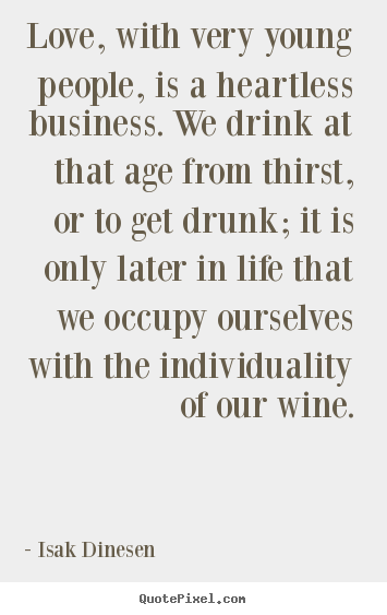 Love quotes - Love, with very young people, is a heartless business. we drink..