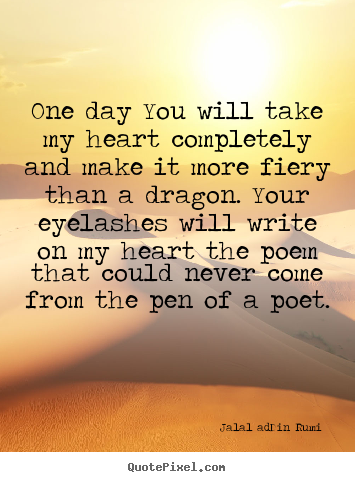 Create Your Own Picture Quotes About Love One Day You Will Take My Heart Completely