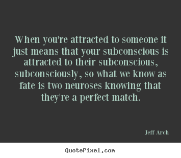 When you're attracted to someone it just means that your.. Jeff Arch top love quote